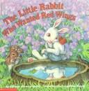 Little Rabbit Who Wanted Red Wings