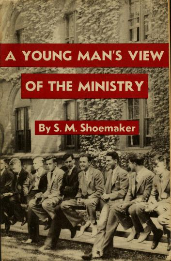 Cover of: A young man's view of the ministry | Shoemaker, Samuel Moor