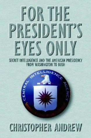 For the Presidents Eyes Only Secret by Christopher M. Andrew